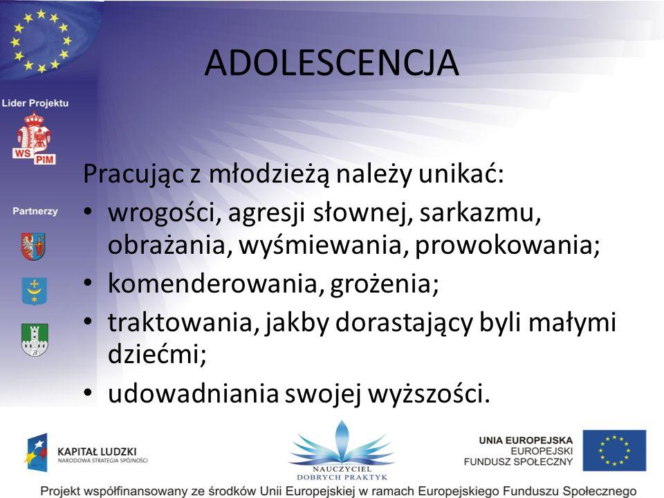 ADOLESCENCJA Pracując z młodzieżą należy unikać: