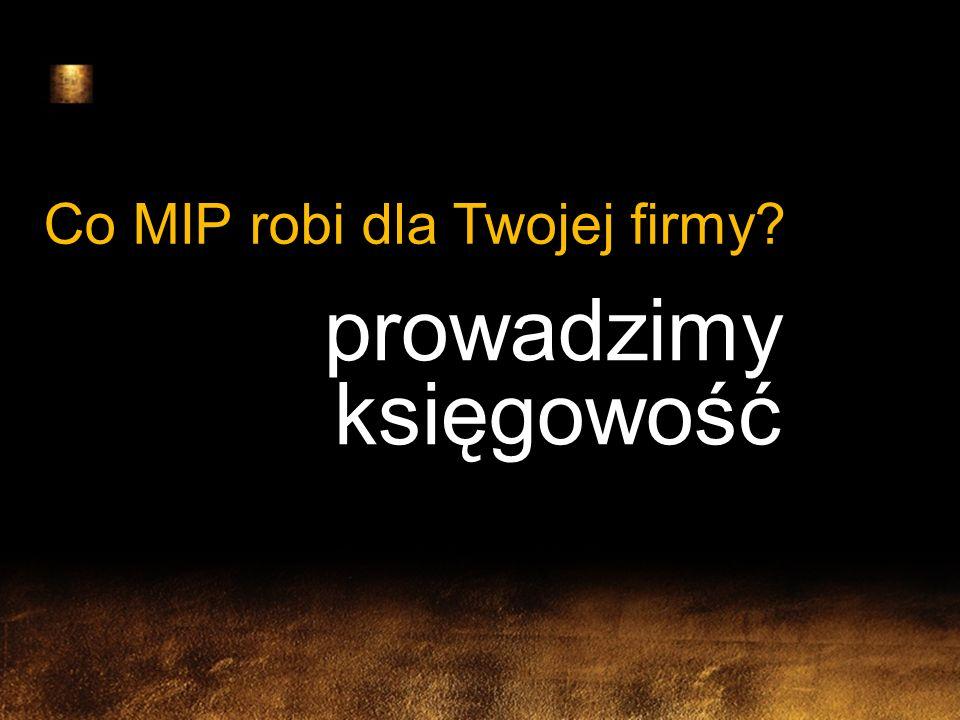 prowadzimy księgowość Co MIP robi dla Twojej firmy