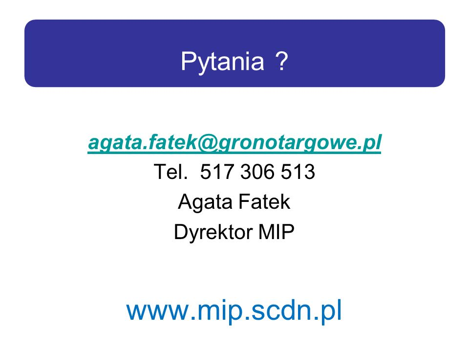 www.mip.scdn.pl Pytania agata.fatek@gronotargowe.pl Tel. 517 306 513