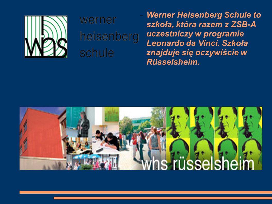 Werner Heisenberg Schule to szkoła, która razem z ZSB-A uczestniczy w programie Leonardo da Vinci.