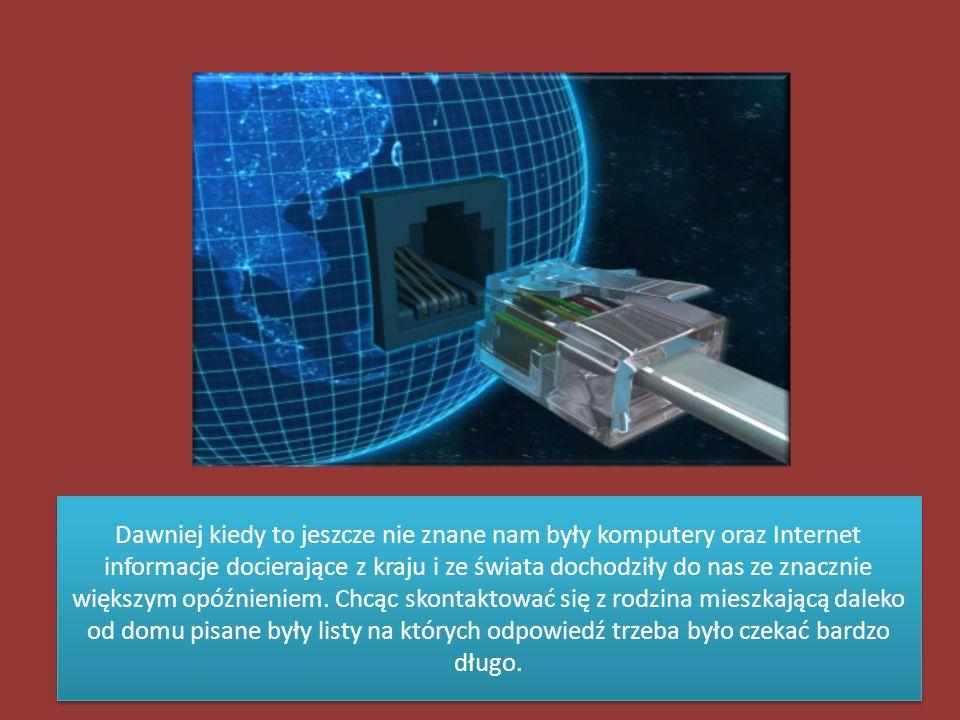 Dawniej kiedy to jeszcze nie znane nam były komputery oraz Internet informacje docierające z kraju i ze świata dochodziły do nas ze znacznie większym opóźnieniem.