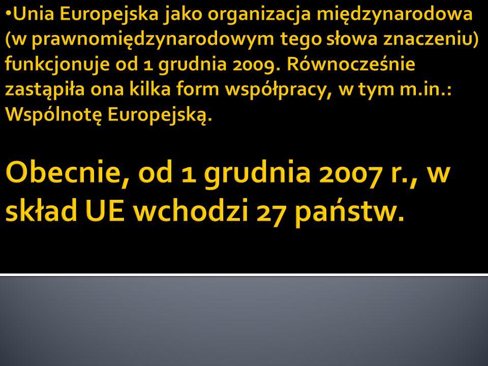 Unia Europejska jako organizacja międzynarodowa (w prawnomiędzynarodowym tego słowa znaczeniu) funkcjonuje od 1 grudnia 2009.