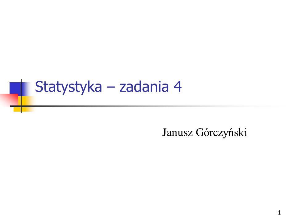 Statystyka – zadania 4 Janusz Górczyński