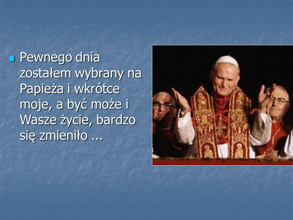 Pewnego dnia zostałem wybrany na Papieża i wkrótce moje, a być może i Wasze życie, bardzo się zmieniło ...