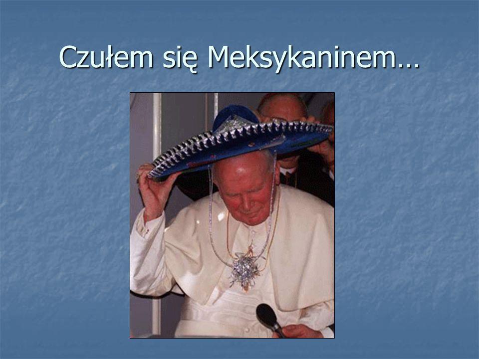 Czułem się Meksykaninem…