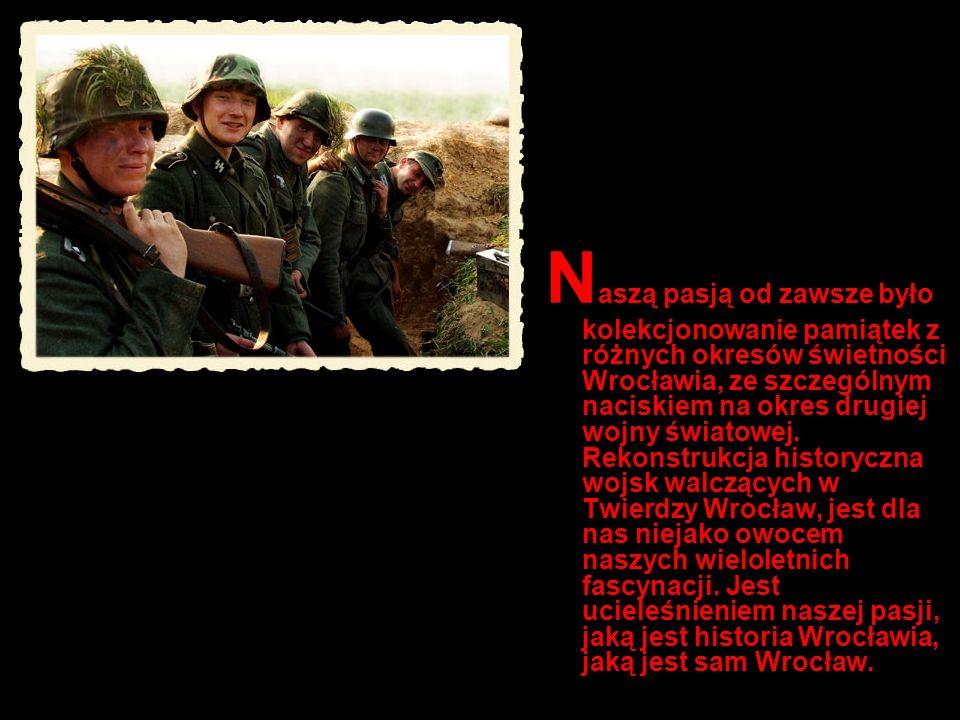 Naszą pasją od zawsze było kolekcjonowanie pamiątek z różnych okresów świetności Wrocławia, ze szczególnym naciskiem na okres drugiej wojny światowej.