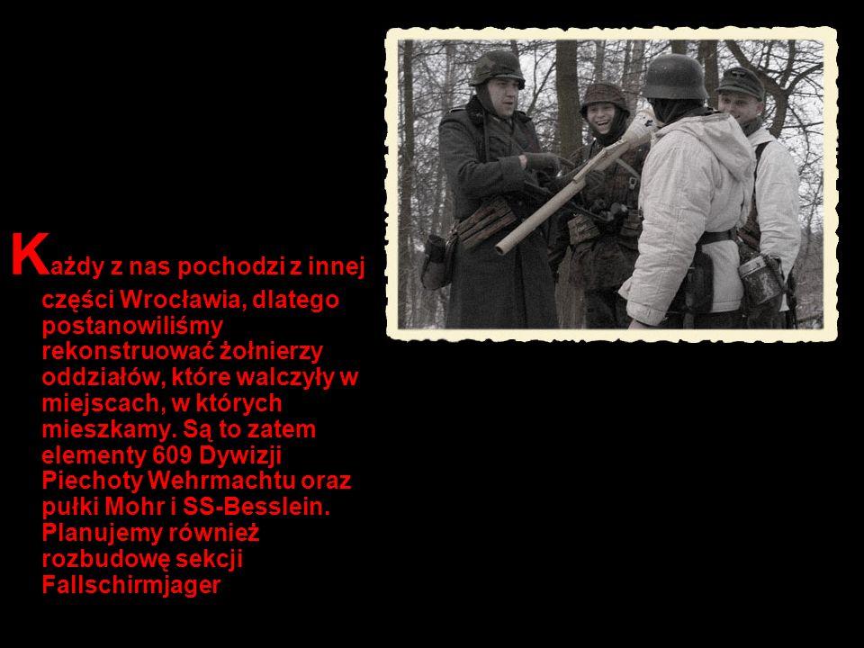 Każdy z nas pochodzi z innej części Wrocławia, dlatego postanowiliśmy rekonstruować żołnierzy oddziałów, które walczyły w miejscach, w których mieszkamy.