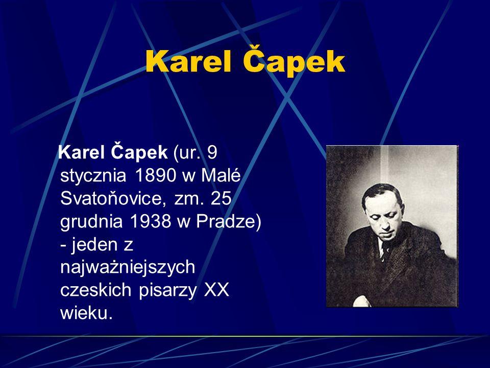 Karel Čapek Karel Čapek (ur. 9 stycznia 1890 w Malé Svatoňovice, zm.