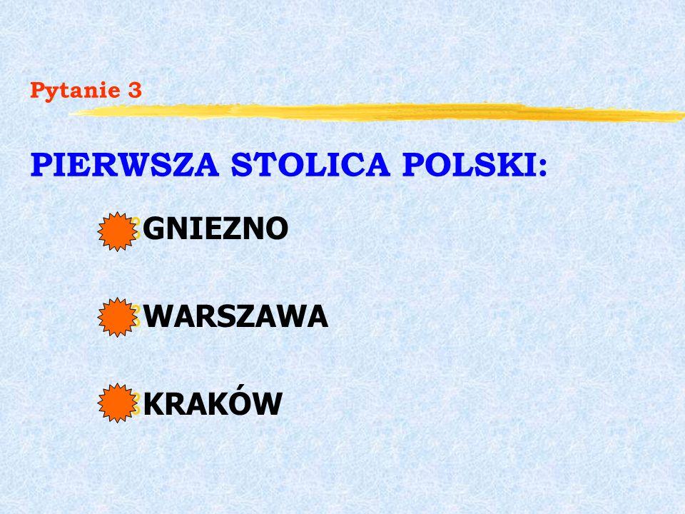 Pytanie 3 PIERWSZA STOLICA POLSKI: