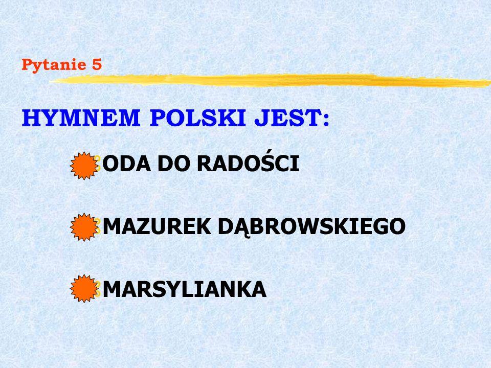 Pytanie 5 HYMNEM POLSKI JEST: