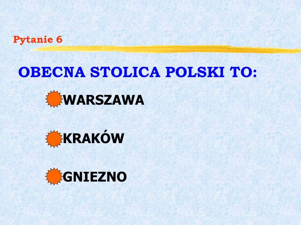 Pytanie 6 OBECNA STOLICA POLSKI TO: