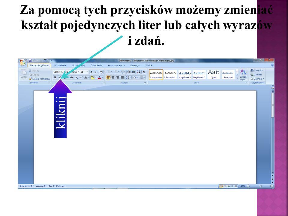 Za pomocą tych przycisków możemy zmieniać kształt pojedynczych liter lub całych wyrazów i zdań.