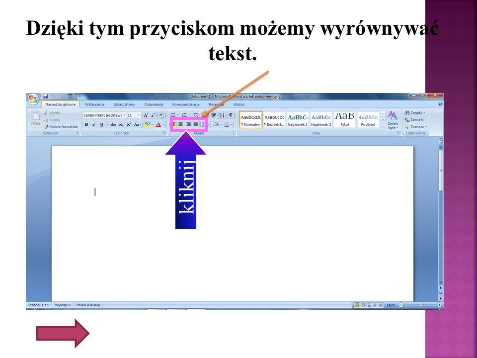 Dzięki tym przyciskom możemy wyrównywać tekst.