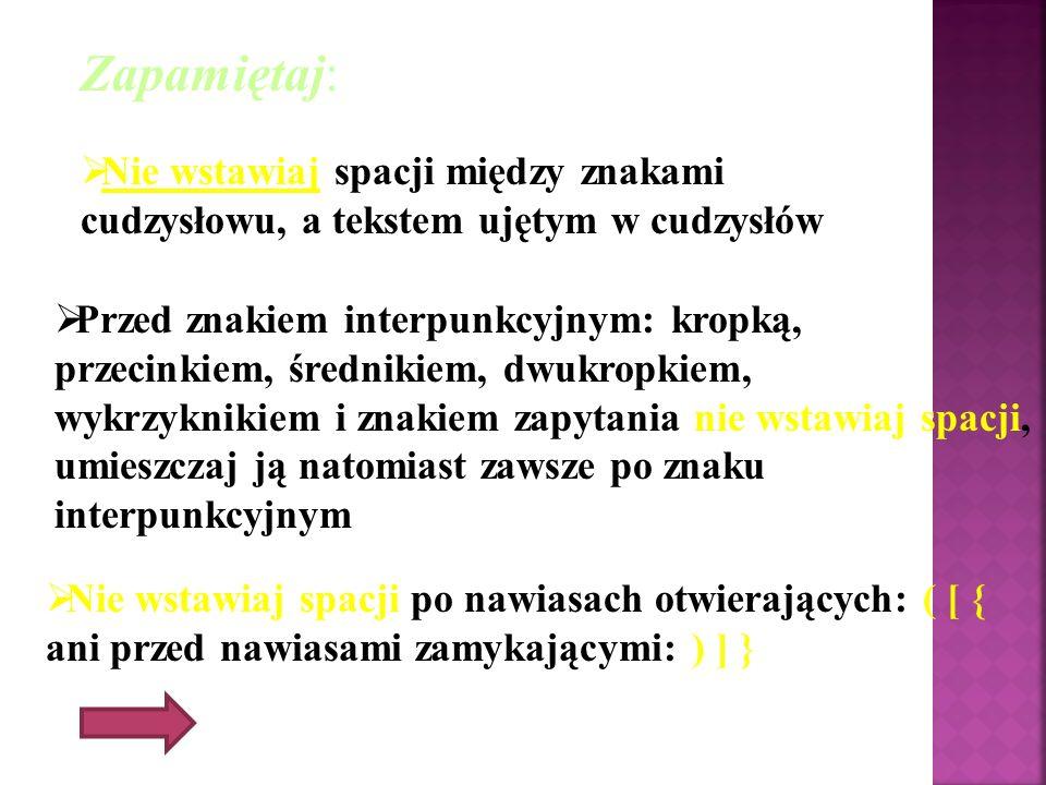 Zapamiętaj: Nie wstawiaj spacji między znakami cudzysłowu, a tekstem ujętym w cudzysłów.