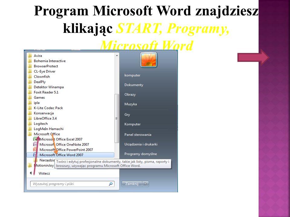 Program Microsoft Word znajdziesz klikając START, Programy, Microsoft Word