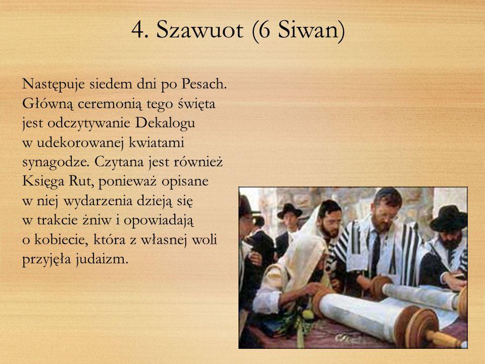 4. Szawuot (6 Siwan) Następuje siedem dni po Pesach. Główną ceremonią tego święta jest odczytywanie Dekalogu.