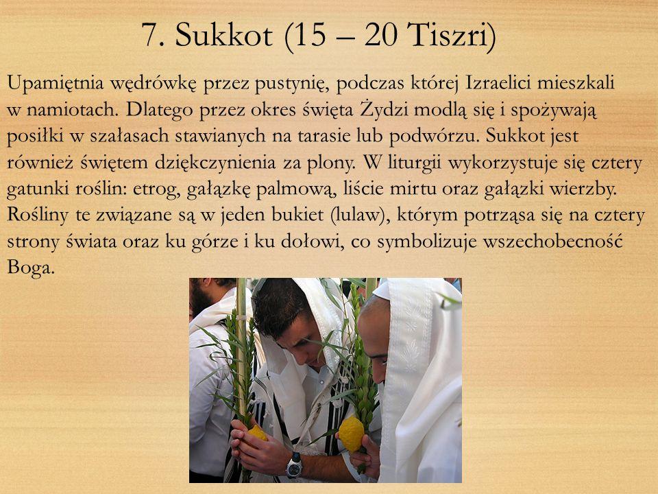 7. Sukkot (15 – 20 Tiszri) Upamiętnia wędrówkę przez pustynię, podczas której Izraelici mieszkali.