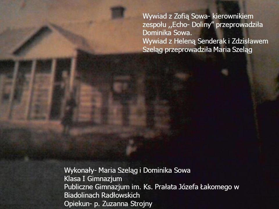 Wywiad z Zofią Sowa- kierownikiem zespołu ,,Echo- Doliny przeprowadziła Dominika Sowa.