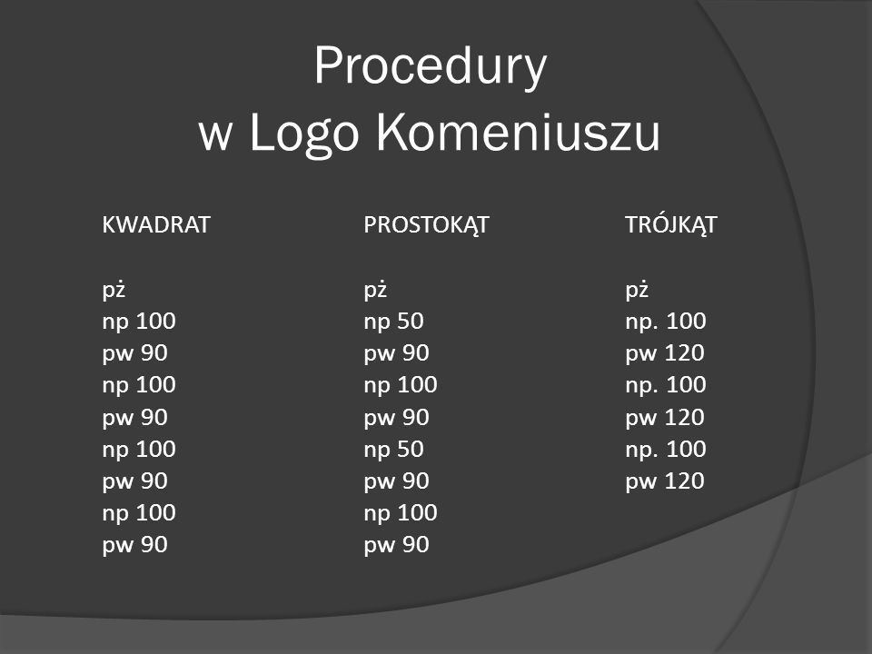 Procedury w Logo Komeniuszu KWADRAT PROSTOKĄT TRÓJKĄT pż pż pż