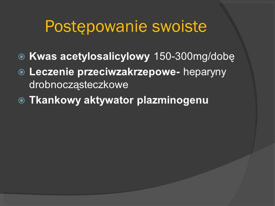 Postępowanie swoiste Kwas acetylosalicylowy 150-300mg/dobę