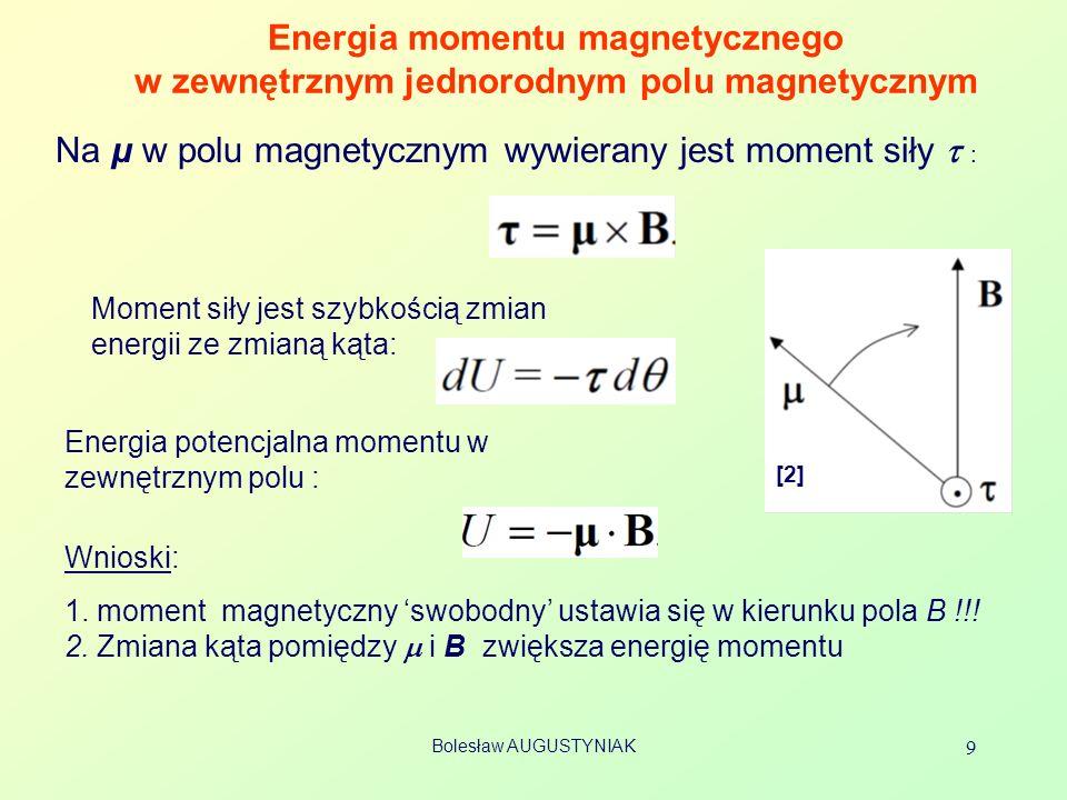 Na μ w polu magnetycznym wywierany jest moment siły t :