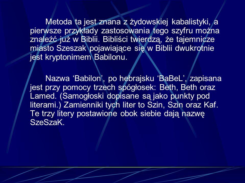 Metoda ta jest znana z żydowskiej kabalistyki, a pierwsze przykłady zastosowania tego szyfru można znaleźć już w Biblii. Bibliści twierdzą, że tajemnicze miasto Szeszak pojawiające się w Biblii dwukrotnie jest kryptonimem Babilonu.