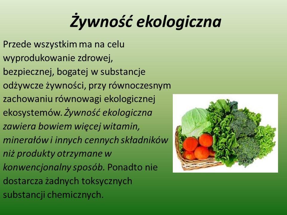 Żywność ekologiczna Przede wszystkim ma na celu
