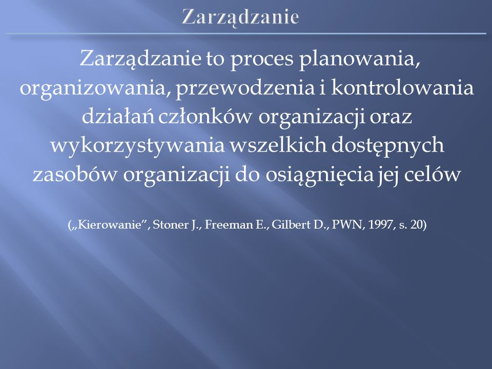 "(""Kierowanie , Stoner J., Freeman E., Gilbert D., PWN, 1997, s. 20)"