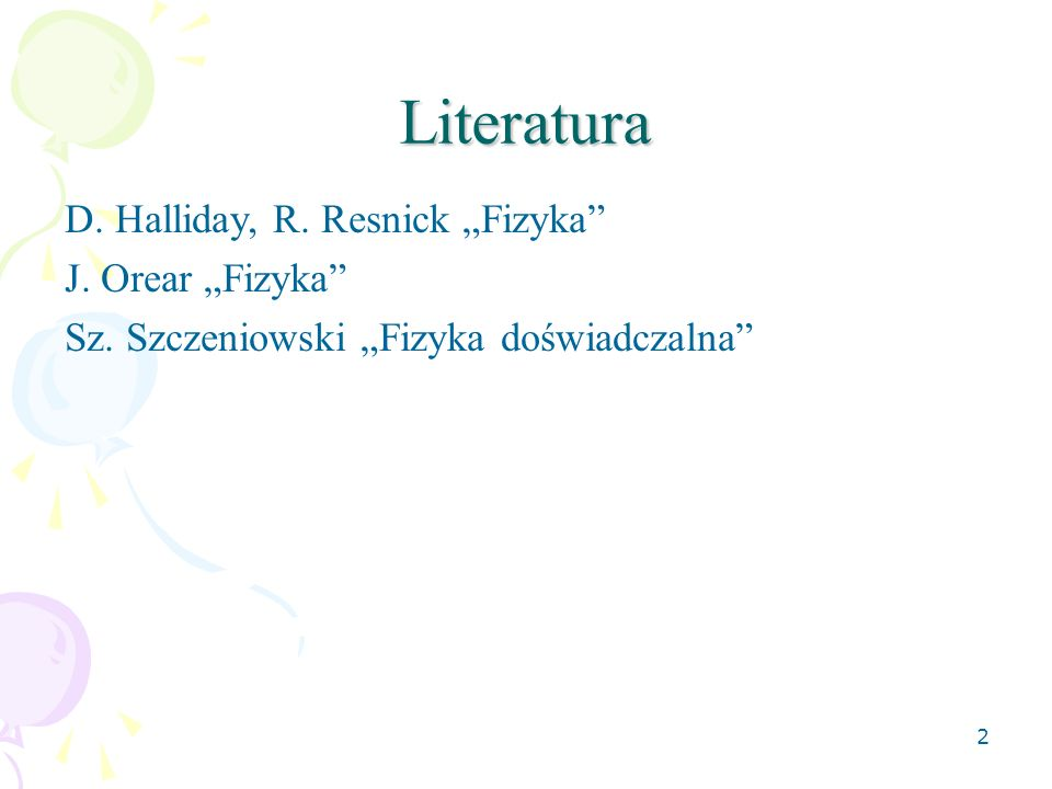 "Literatura D. Halliday, R. Resnick ""Fizyka J. Orear ""Fizyka"