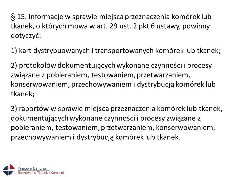 § 15. Informacje w sprawie miejsca przeznaczenia komórek lub tkanek, o których mowa w art. 29 ust. 2 pkt 6 ustawy, powinny dotyczyć: