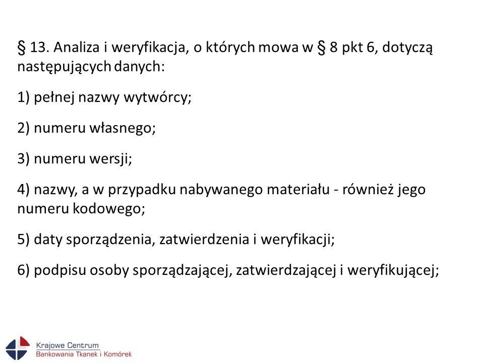 § 13. Analiza i weryfikacja, o których mowa w § 8 pkt 6, dotyczą następujących danych: