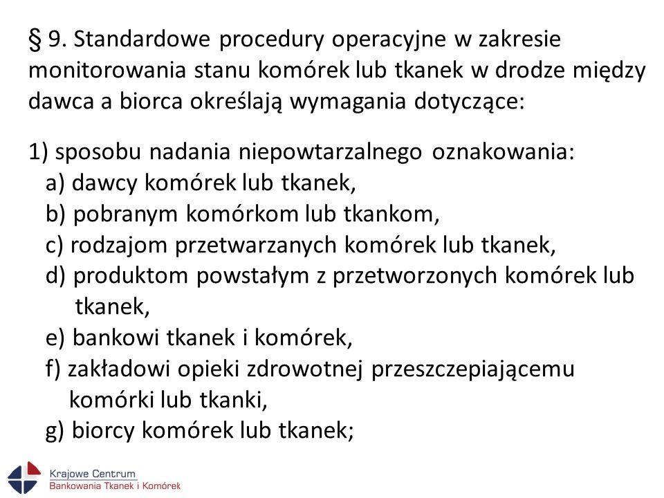 § 9. Standardowe procedury operacyjne w zakresie monitorowania stanu komórek lub tkanek w drodze między dawca a biorca określają wymagania dotyczące:
