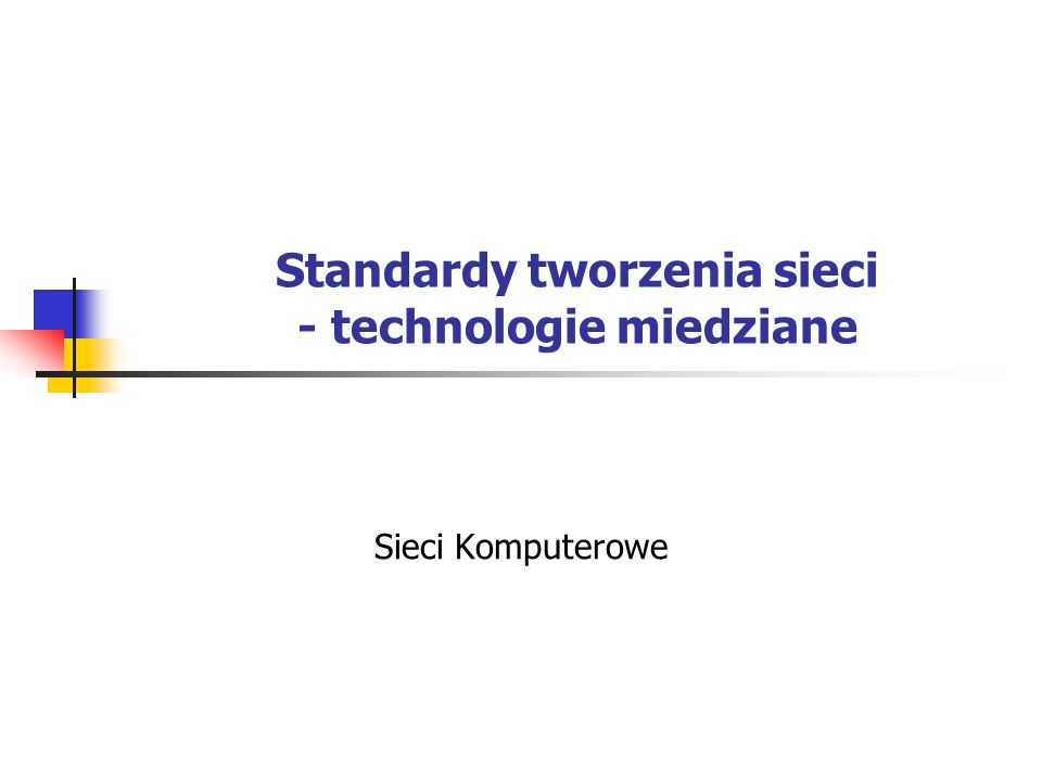 Standardy tworzenia sieci - technologie miedziane