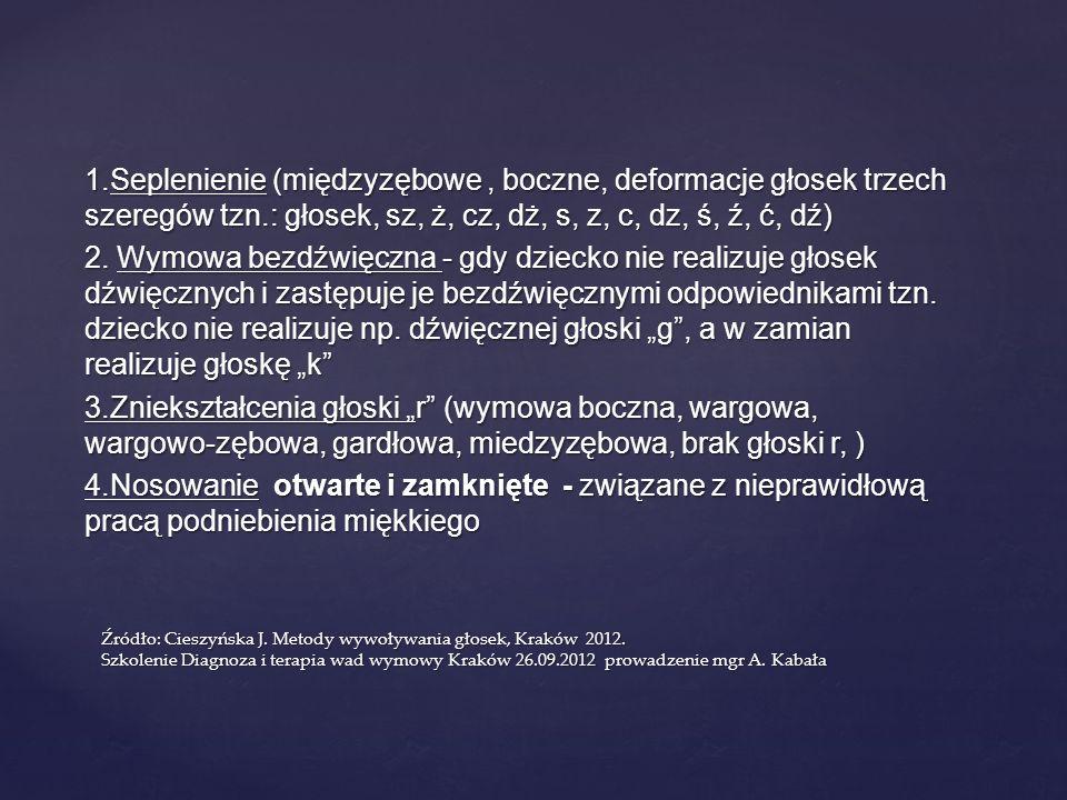 """1.Seplenienie (międzyzębowe , boczne, deformacje głosek trzech szeregów tzn.: głosek, sz, ż, cz, dż, s, z, c, dz, ś, ź, ć, dź) 2. Wymowa bezdźwięczna - gdy dziecko nie realizuje głosek dźwięcznych i zastępuje je bezdźwięcznymi odpowiednikami tzn. dziecko nie realizuje np. dźwięcznej głoski """"g , a w zamian realizuje głoskę """"k 3.Zniekształcenia głoski """"r (wymowa boczna, wargowa, wargowo-zębowa, gardłowa, miedzyzębowa, brak głoski r, ) 4.Nosowanie otwarte i zamknięte - związane z nieprawidłową pracą podniebienia miękkiego"""