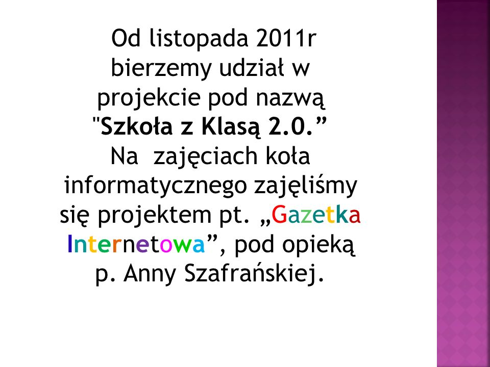 Od listopada 2011r bierzemy udział w projekcie pod nazwą Szkoła z Klasą 2.0.