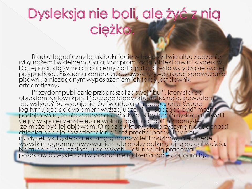 Dysleksja nie boli, ale żyć z nią ciężko.