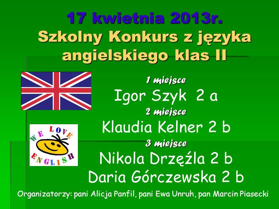 17 kwietnia 2013r. Szkolny Konkurs z języka angielskiego klas II