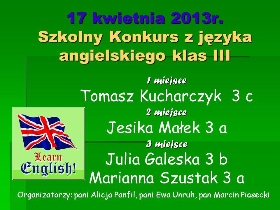 17 kwietnia 2013r. Szkolny Konkurs z języka angielskiego klas III