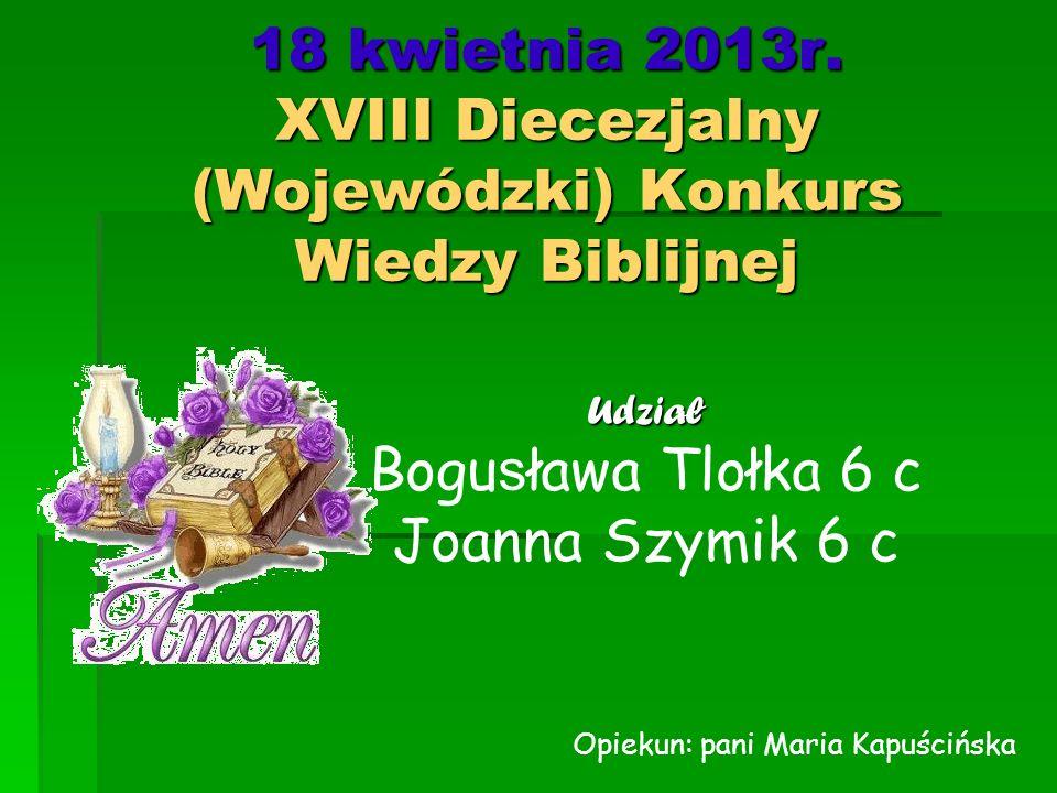 18 kwietnia 2013r. XVIII Diecezjalny (Wojewódzki) Konkurs Wiedzy Biblijnej