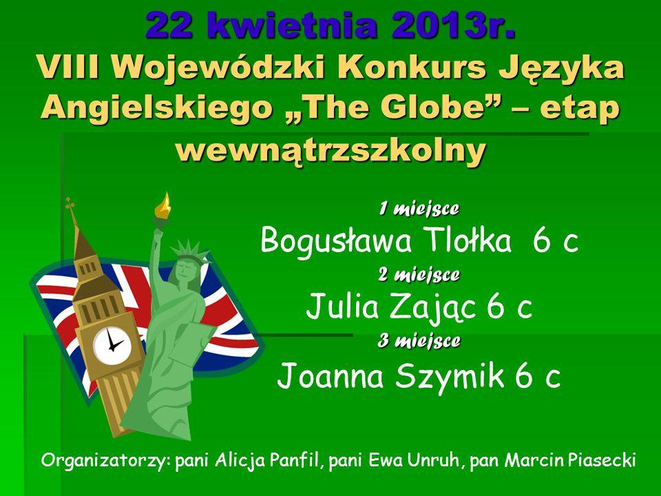 """22 kwietnia 2013r. VIII Wojewódzki Konkurs Języka Angielskiego """"The Globe – etap wewnątrzszkolny"""