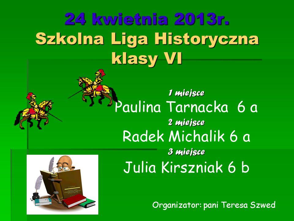 24 kwietnia 2013r. Szkolna Liga Historyczna klasy VI