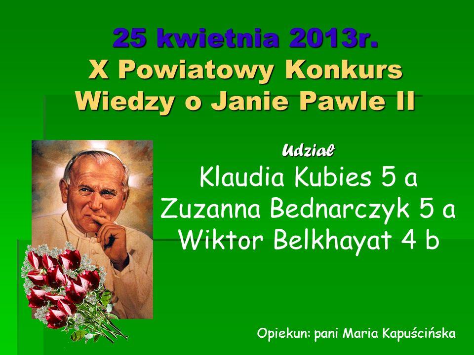 25 kwietnia 2013r. X Powiatowy Konkurs Wiedzy o Janie Pawle II