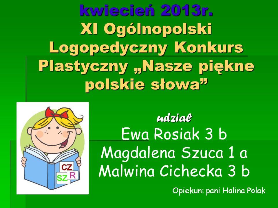 """kwiecień 2013r. XI Ogólnopolski Logopedyczny Konkurs Plastyczny """"Nasze piękne polskie słowa"""