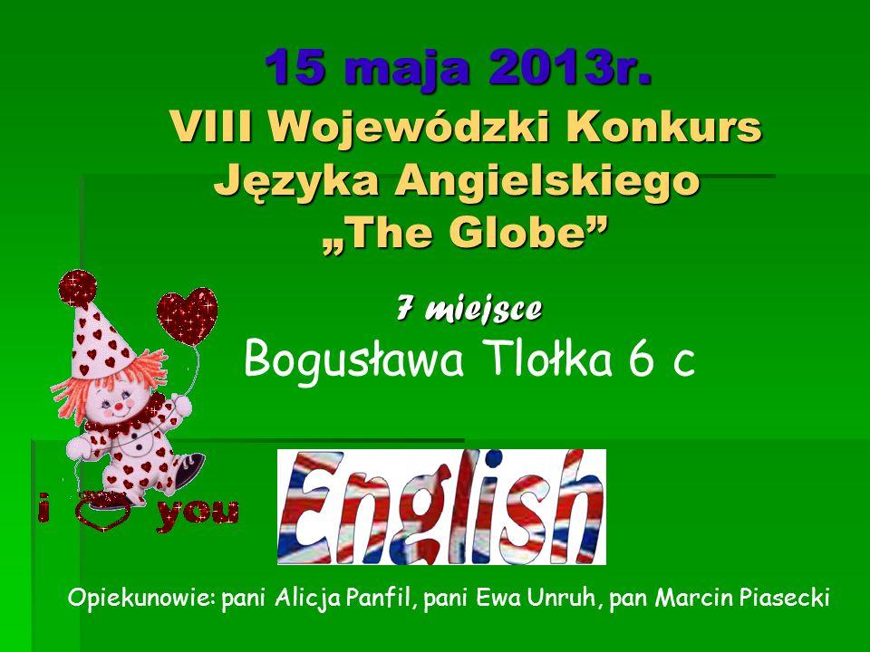 """15 maja 2013r. VIII Wojewódzki Konkurs Języka Angielskiego """"The Globe"""