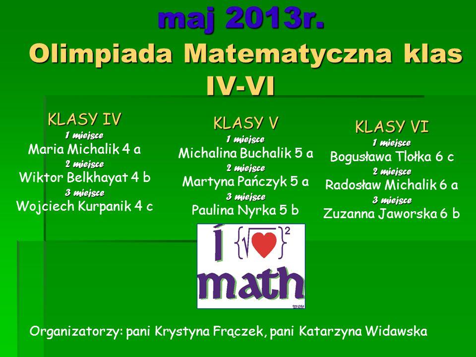 maj 2013r. Olimpiada Matematyczna klas IV-VI