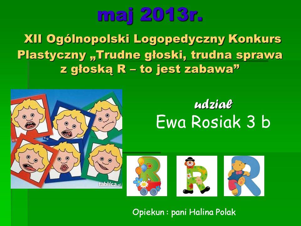 """maj 2013r. XII Ogólnopolski Logopedyczny Konkurs Plastyczny """"Trudne głoski, trudna sprawa z głoską R – to jest zabawa"""