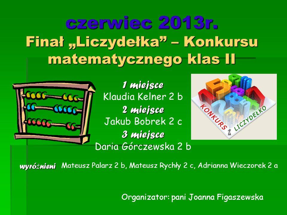 """czerwiec 2013r. Finał """"Liczydełka – Konkursu matematycznego klas II"""