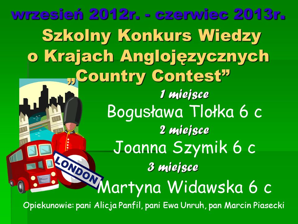 Bogusława Tlołka 6 c Joanna Szymik 6 c Martyna Widawska 6 c