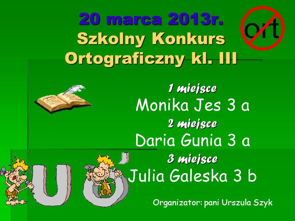 20 marca 2013r. Szkolny Konkurs Ortograficzny kl. III