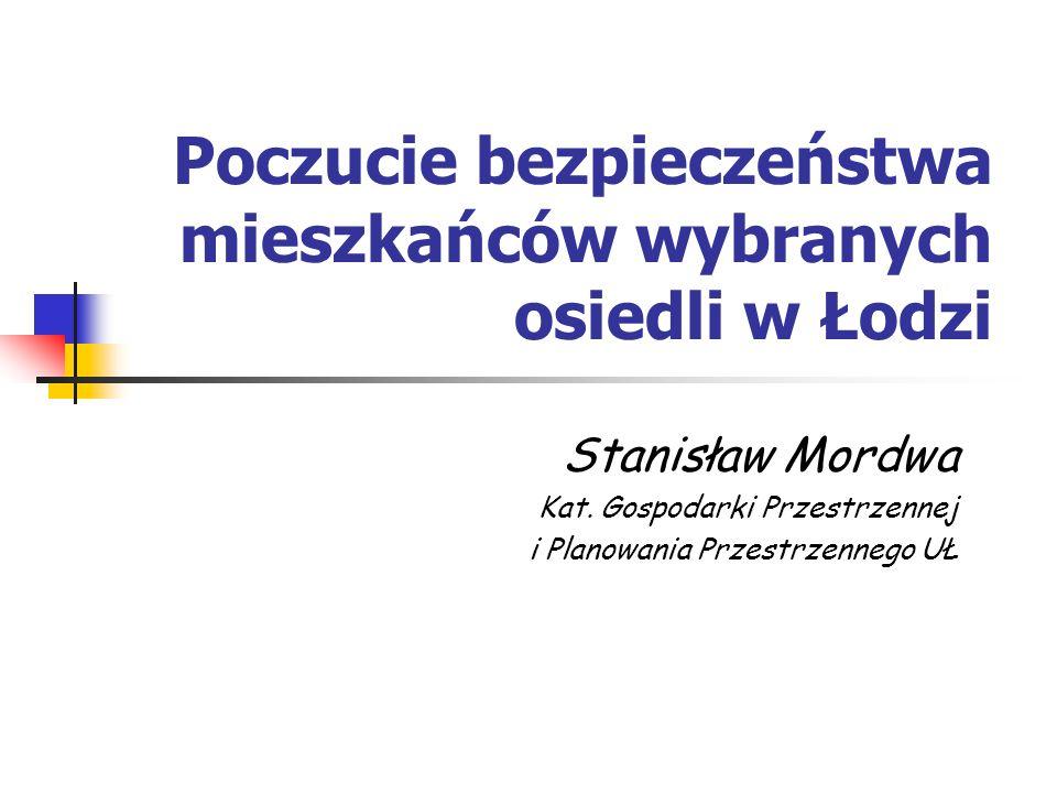 Poczucie bezpieczeństwa mieszkańców wybranych osiedli w Łodzi